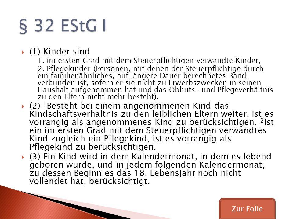 § 32 EStG I (1) Kinder sind. 1. im ersten Grad mit dem Steuerpflichtigen verwandte Kinder,