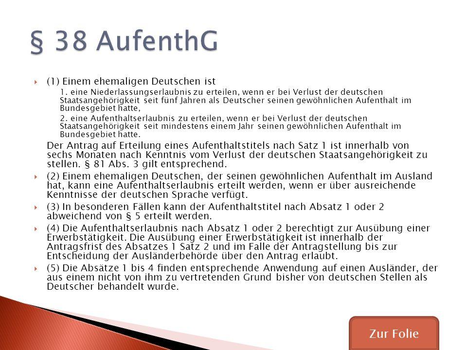 § 38 AufenthG Zur Folie (1) Einem ehemaligen Deutschen ist