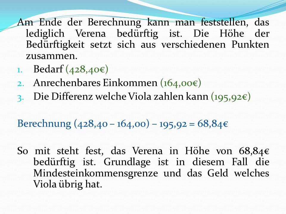 Am Ende der Berechnung kann man feststellen, das lediglich Verena bedürftig ist. Die Höhe der Bedürftigkeit setzt sich aus verschiedenen Punkten zusammen.