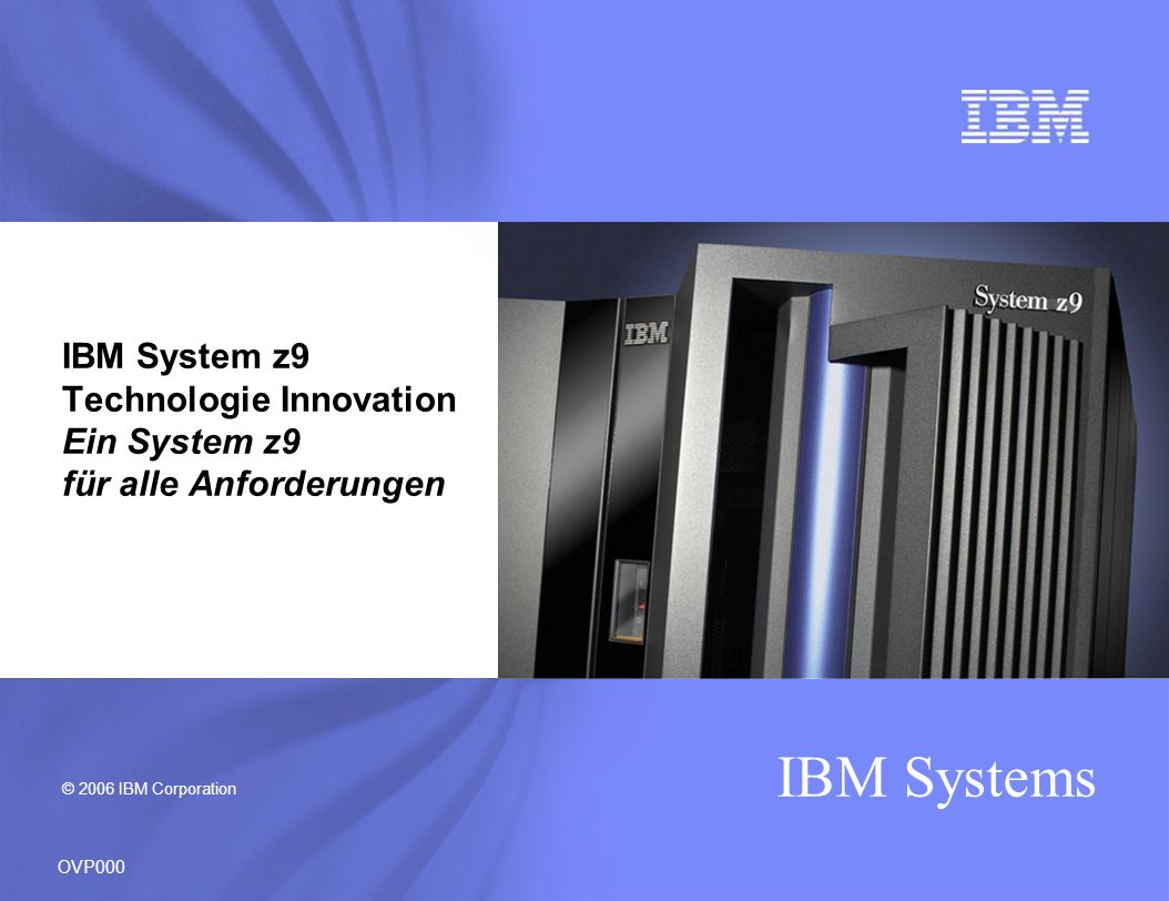 IBM System z9 Technologie Innovation Ein System z9 für alle Anforderungen