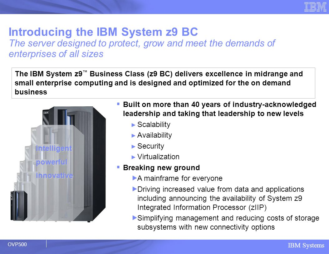 Introducing the IBM System z9 BC The server designed to protect, grow and meet the demands of enterprises of all sizes