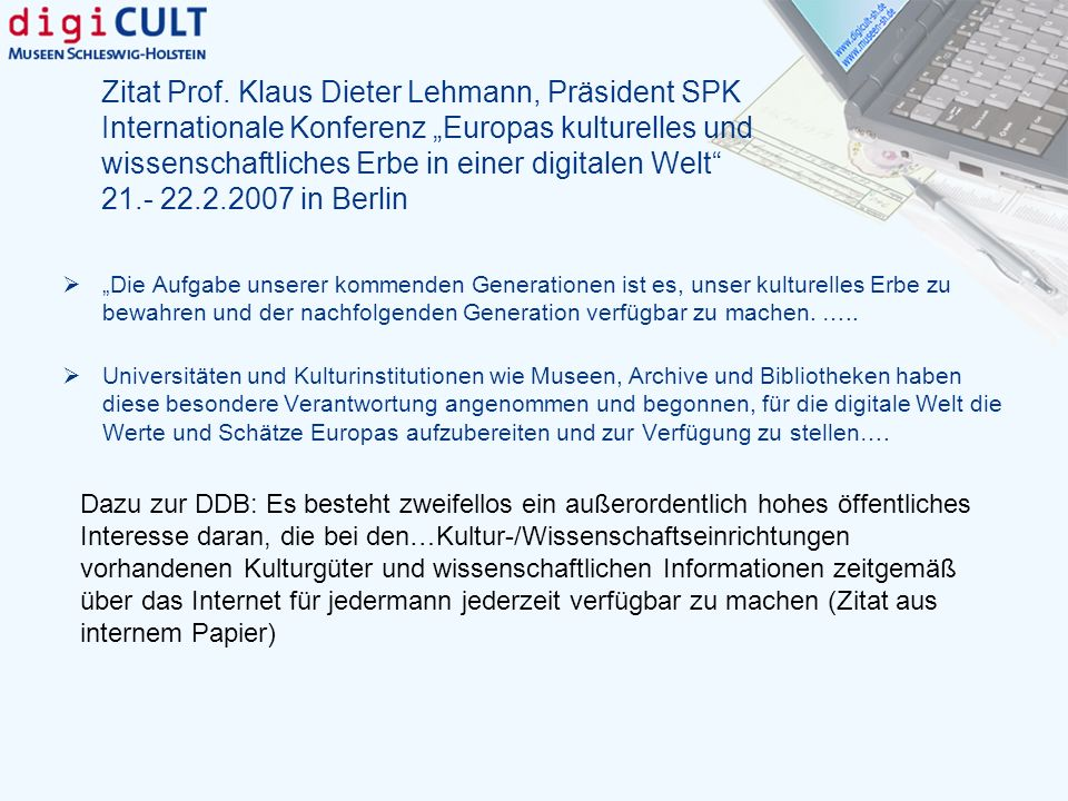 """Zitat Prof. Klaus Dieter Lehmann, Präsident SPK Internationale Konferenz """"Europas kulturelles und wissenschaftliches Erbe in einer digitalen Welt 21.- 22.2.2007 in Berlin"""