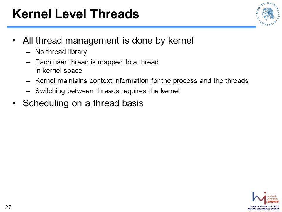 Kernel Level Threads All thread management is done by kernel
