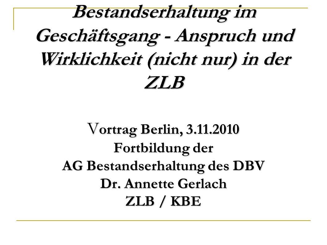 Bestandserhaltung im Geschäftsgang - Anspruch und Wirklichkeit (nicht nur) in der ZLB Vortrag Berlin, 3.11.2010 Fortbildung der AG Bestandserhaltung des DBV Dr.