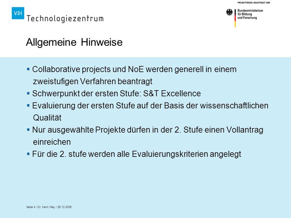 Allgemeine Hinweise Collaborative projects und NoE werden generell in einem zweistufigen Verfahren beantragt.