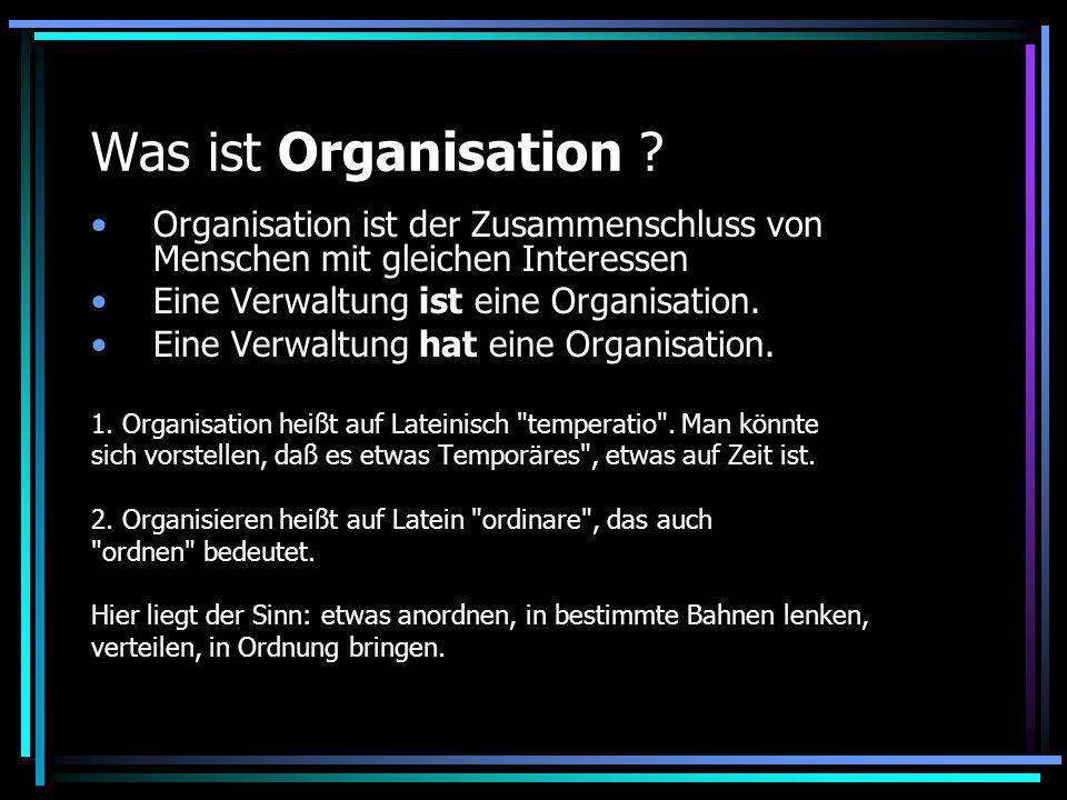 Was ist Organisation Organisation ist der Zusammenschluss von Menschen mit gleichen Interessen. Eine Verwaltung ist eine Organisation.