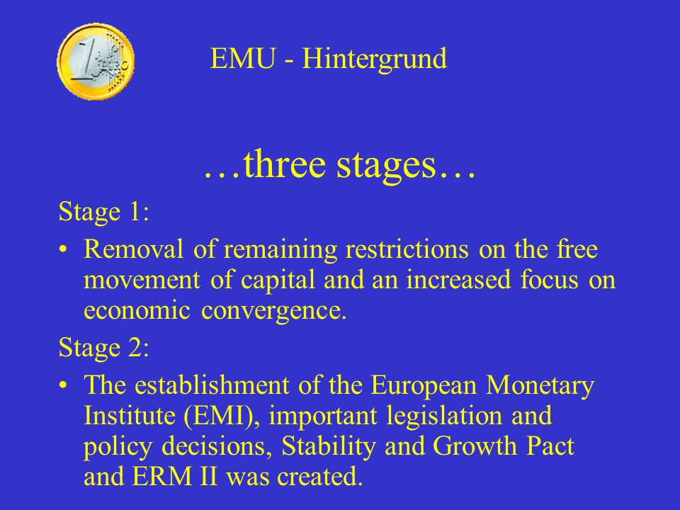 …three stages… EMU - Hintergrund Stage 1: