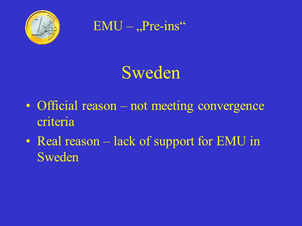 "EMU – ""Pre-ins Sweden. Official reason – not meeting convergence criteria."