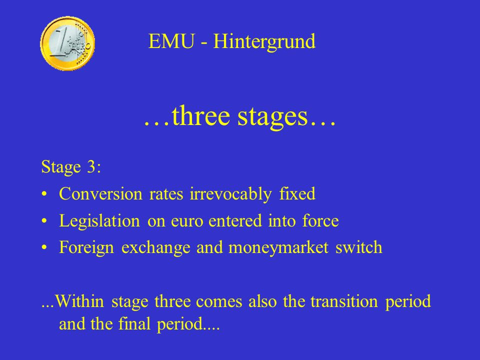 …three stages… EMU - Hintergrund Stage 3: