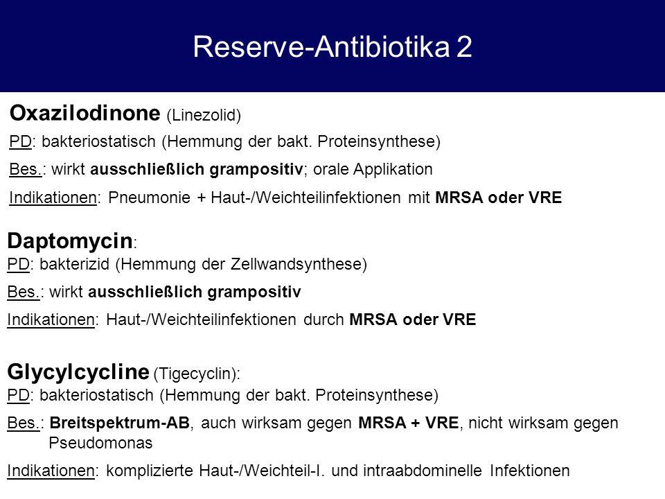 Reserve-Antibiotika 2 Oxazilodinone (Linezolid) Daptomycin: