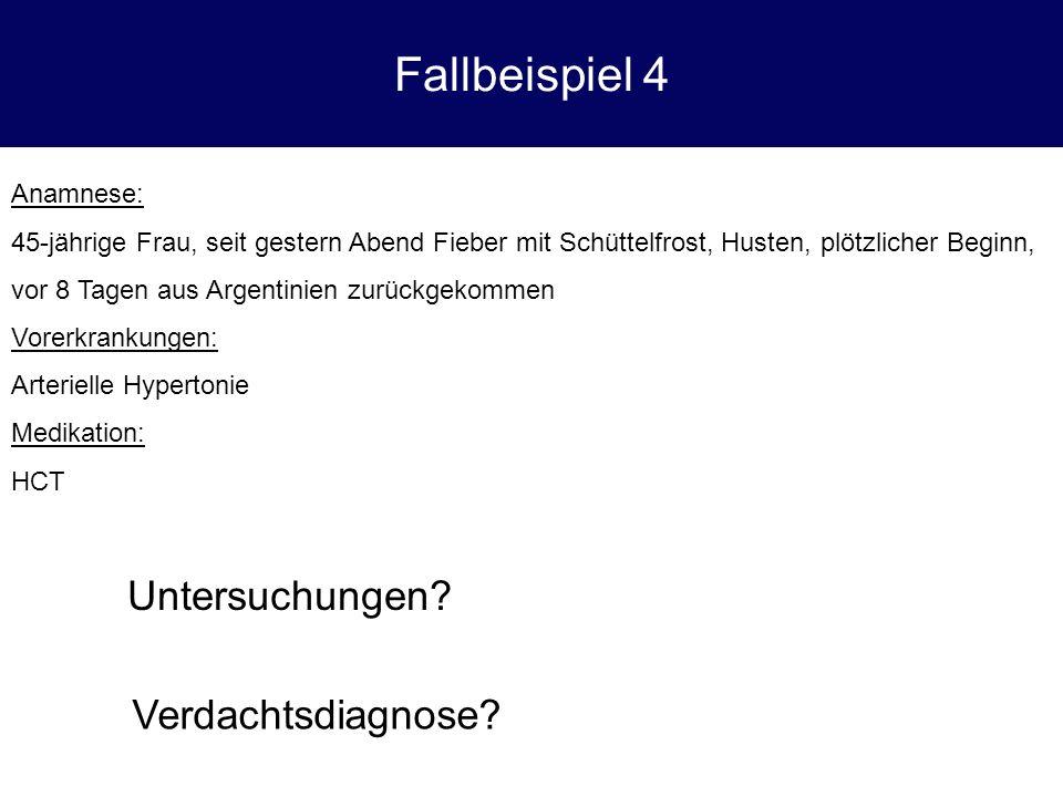 Fallbeispiel 4 Untersuchungen Verdachtsdiagnose Anamnese:
