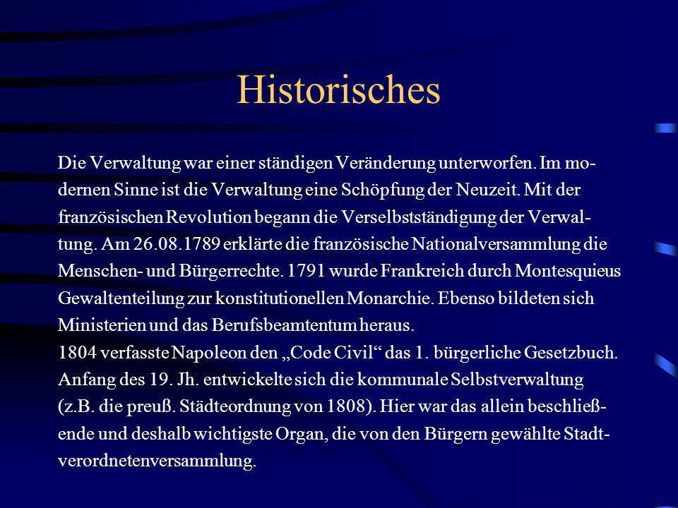 Historisches Die Verwaltung war einer ständigen Veränderung unterworfen. Im mo- dernen Sinne ist die Verwaltung eine Schöpfung der Neuzeit. Mit der.