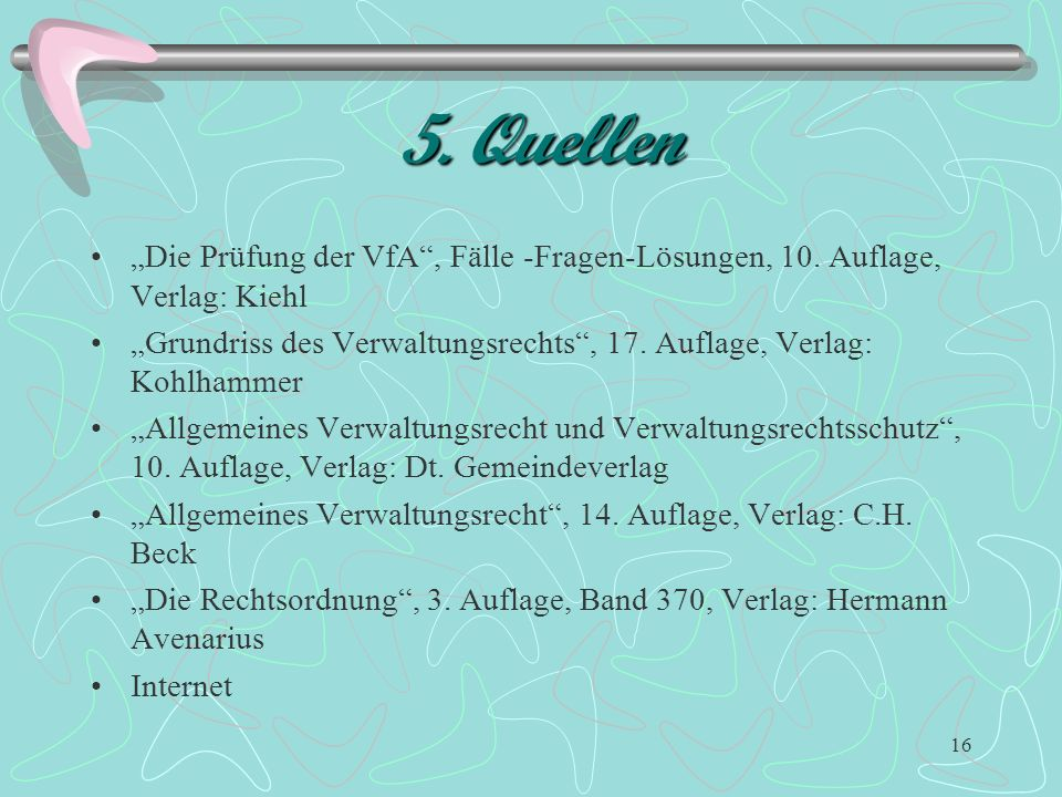 """5. Quellen """"Die Prüfung der VfA , Fälle -Fragen-Lösungen, 10. Auflage, Verlag: Kiehl."""