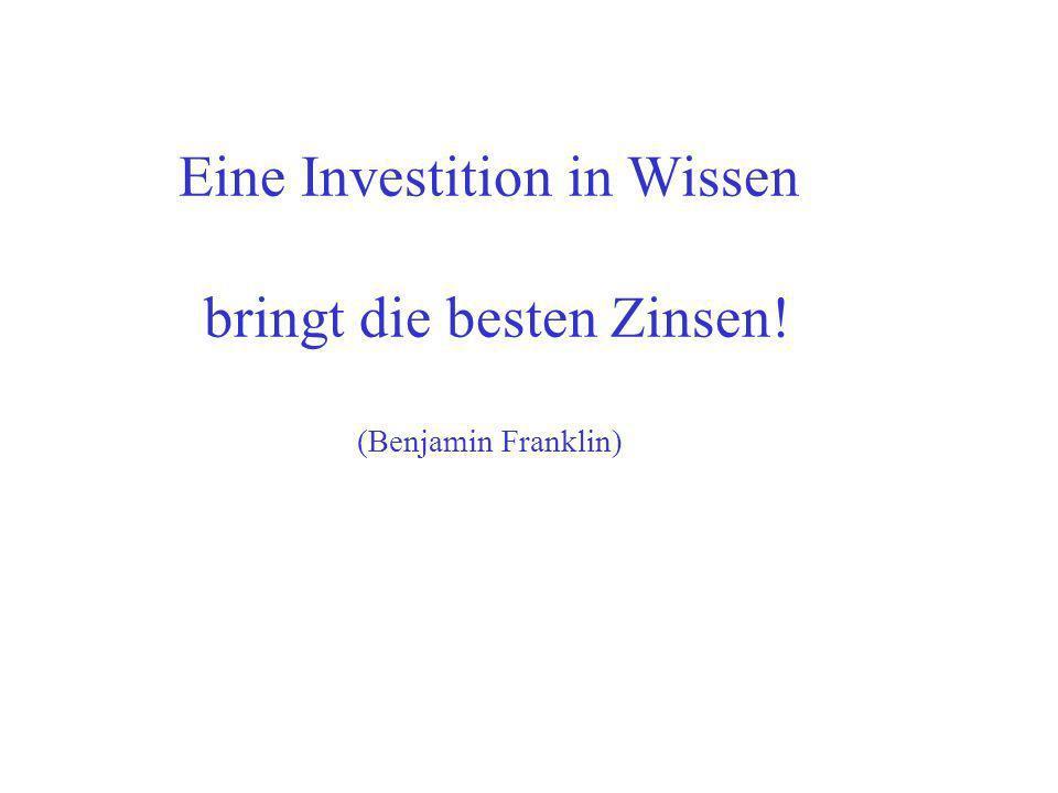 Eine Investition in Wissen bringt die besten Zinsen!