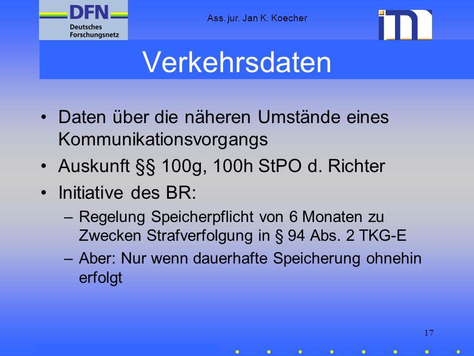 Ass. jur. Jan K. Koecher Verkehrsdaten. Daten über die näheren Umstände eines Kommunikationsvorgangs.