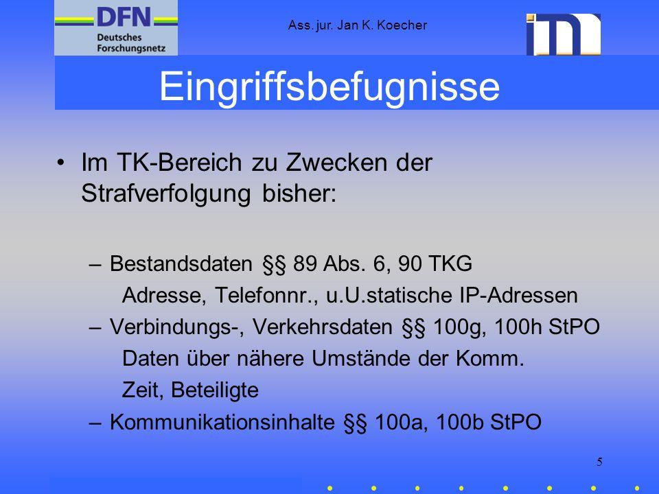 Ass. jur. Jan K. KoecherEingriffsbefugnisse. Im TK-Bereich zu Zwecken der Strafverfolgung bisher: Bestandsdaten §§ 89 Abs. 6, 90 TKG.