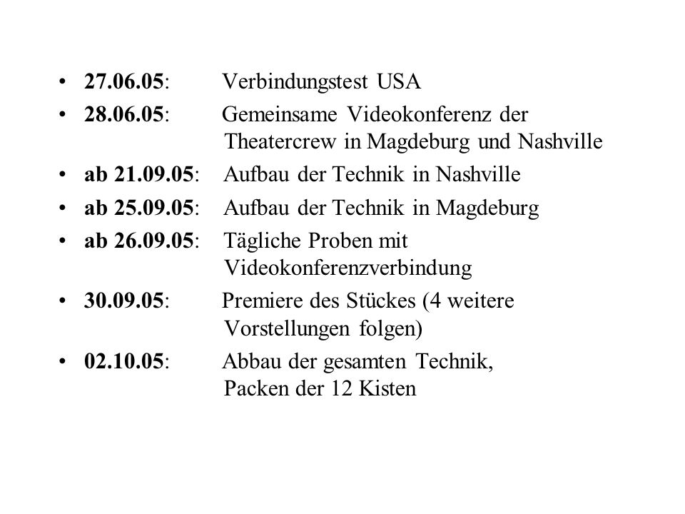 27.06.05: Verbindungstest USA 28.06.05: Gemeinsame Videokonferenz der Theatercrew in Magdeburg und Nashville.