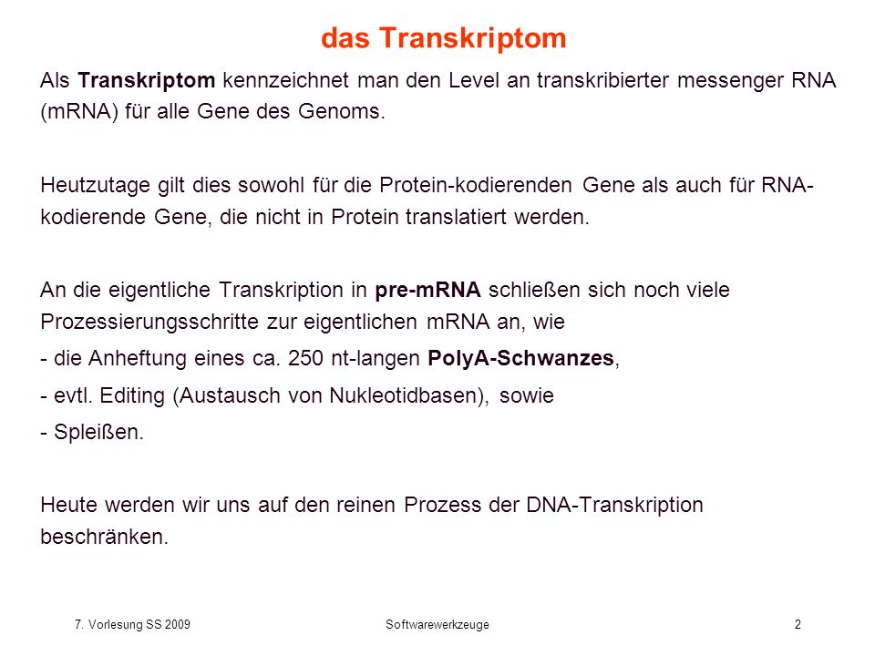 das Transkriptom Als Transkriptom kennzeichnet man den Level an transkribierter messenger RNA (mRNA) für alle Gene des Genoms.