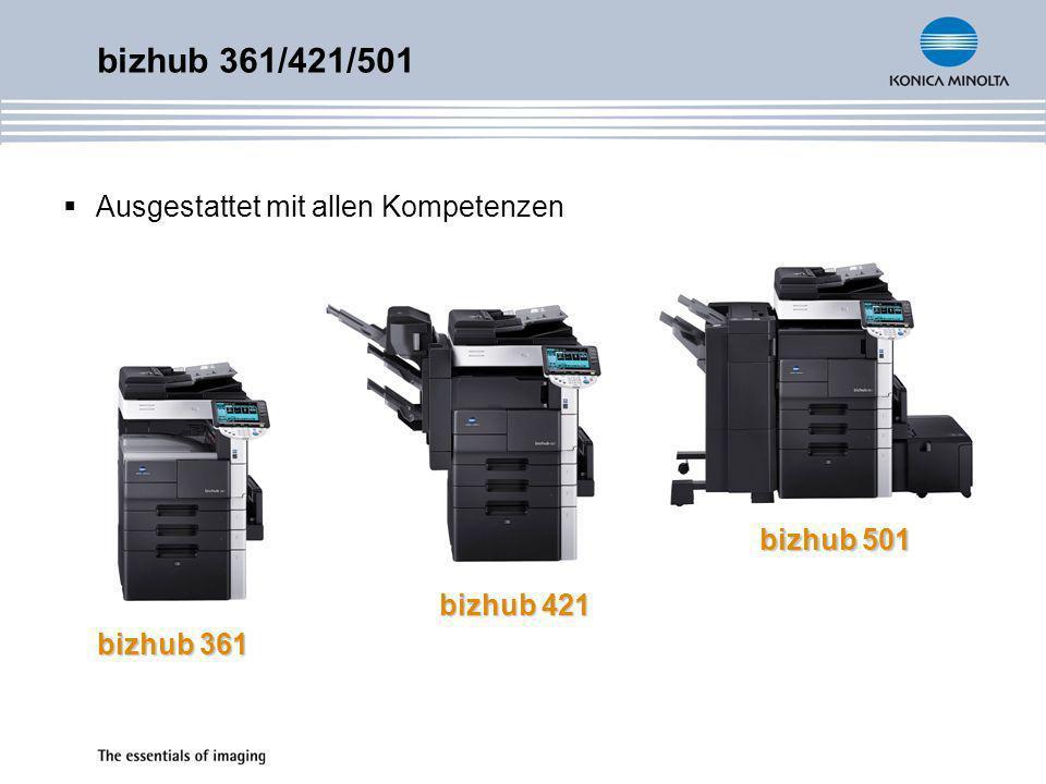 bizhub 361/421/501 Ausgestattet mit allen Kompetenzen bizhub 501