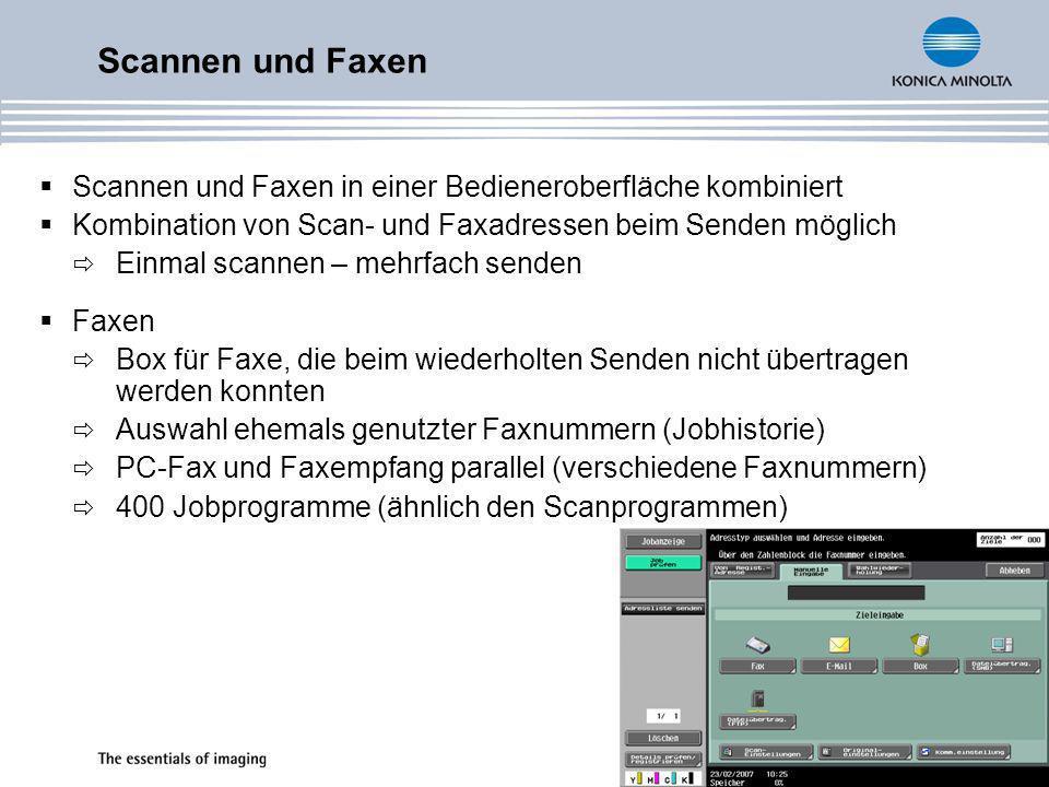 Scannen und Faxen Scannen und Faxen in einer Bedieneroberfläche kombiniert. Kombination von Scan- und Faxadressen beim Senden möglich.