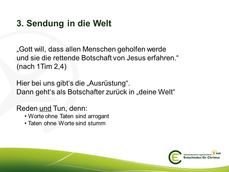"""3. Sendung in die Welt """"Gott will, dass allen Menschen geholfen werde und sie die rettende Botschaft von Jesus erfahren. (nach 1Tim 2,4)"""