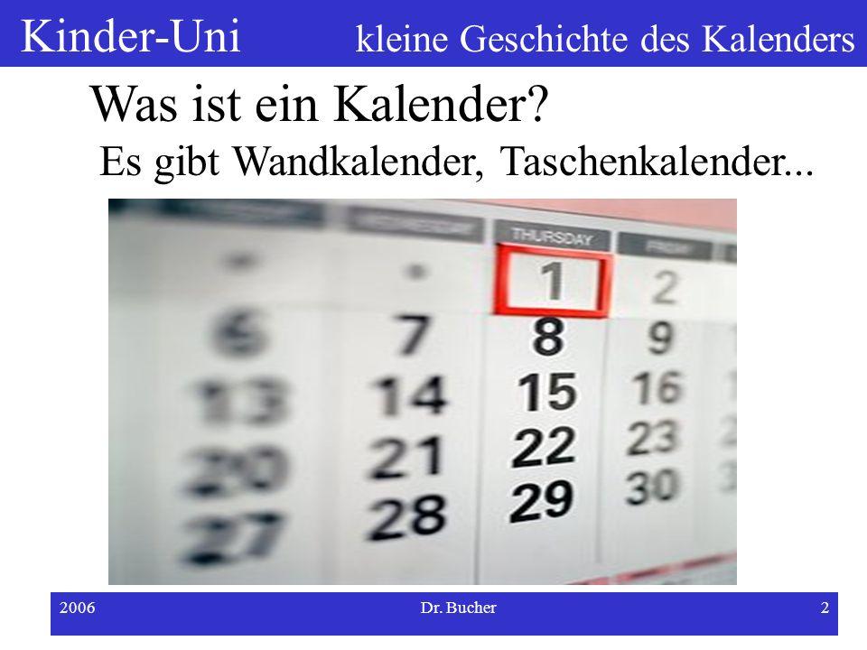 Was ist ein Kalender Es gibt Wandkalender, Taschenkalender... 2006