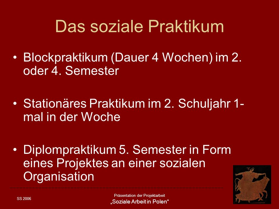 Das soziale PraktikumBlockpraktikum (Dauer 4 Wochen) im 2. oder 4. Semester. Stationäres Praktikum im 2. Schuljahr 1-mal in der Woche.