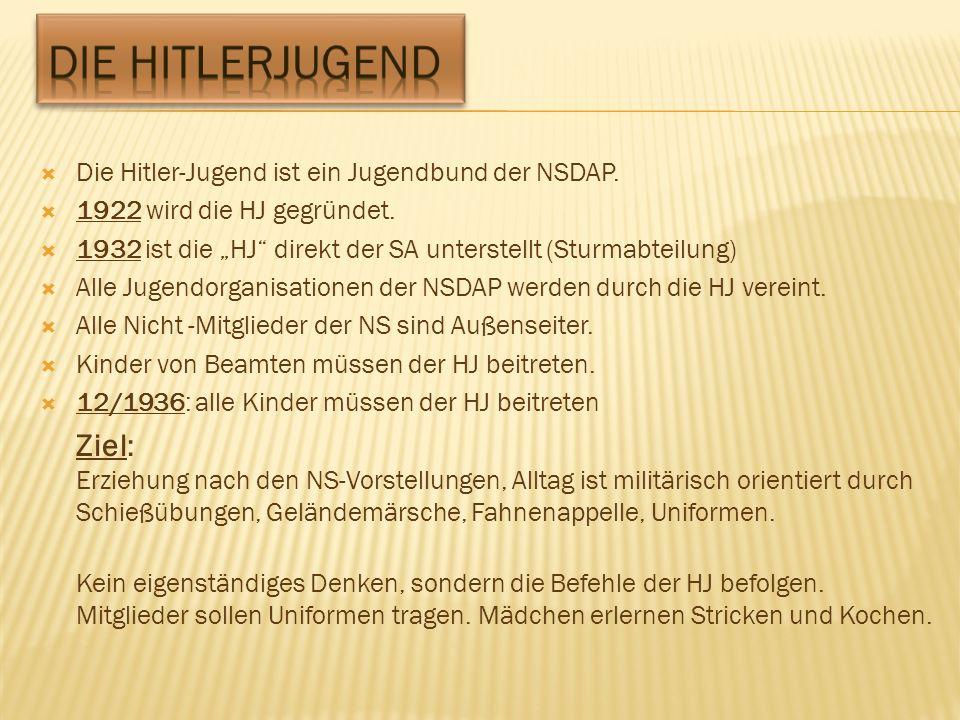 Die Hitlerjugend Die Hitler-Jugend ist ein Jugendbund der NSDAP. 1922 wird die HJ gegründet.
