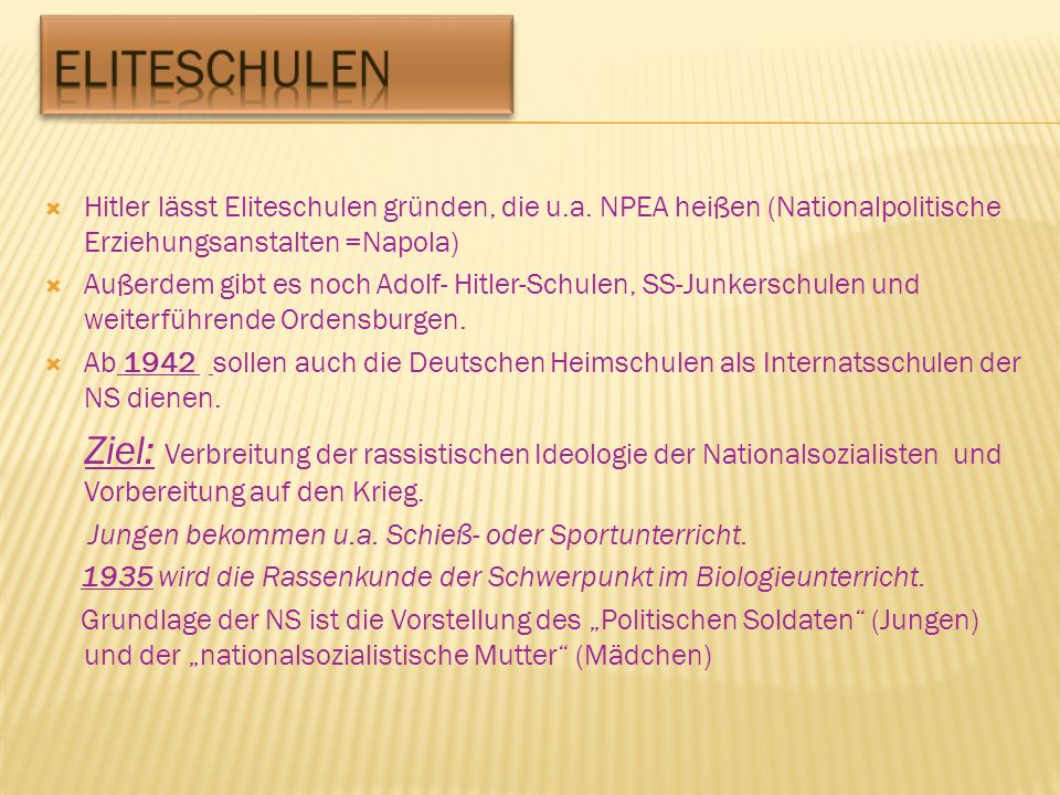 Eliteschulen Hitler lässt Eliteschulen gründen, die u.a. NPEA heißen (Nationalpolitische Erziehungsanstalten =Napola)