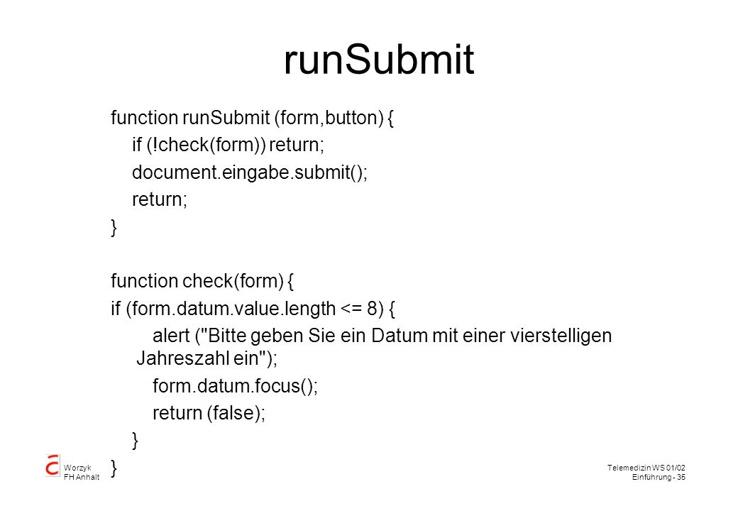 runSubmit function runSubmit (form,button) { if (!check(form)) return;