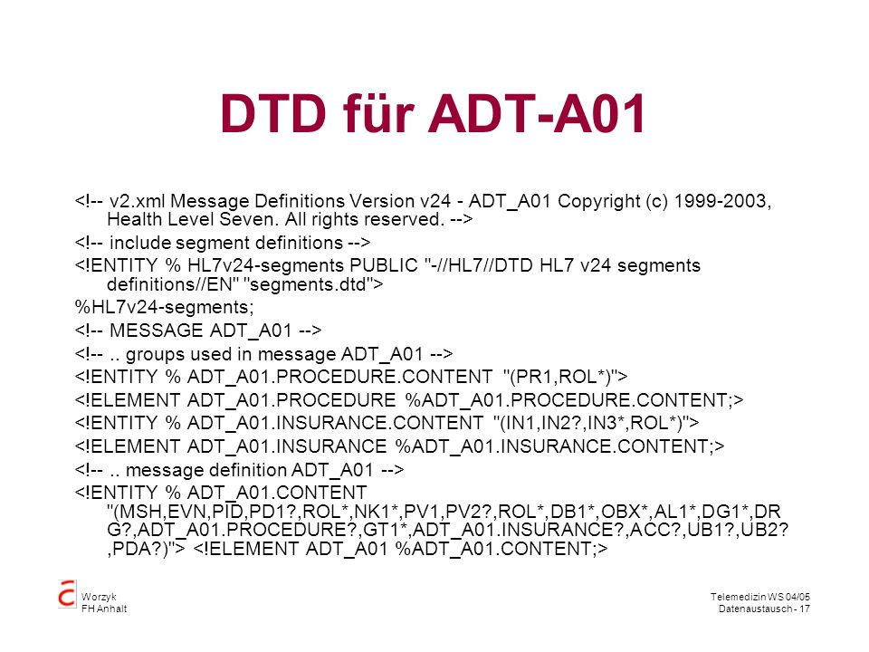 DTD für ADT-A01 <!-- v2.xml Message Definitions Version v24 - ADT_A01 Copyright (c) 1999-2003, Health Level Seven. All rights reserved. -->
