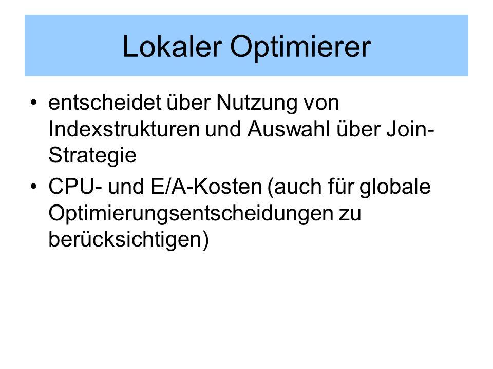 Lokaler Optimierer entscheidet über Nutzung von Indexstrukturen und Auswahl über Join-Strategie.