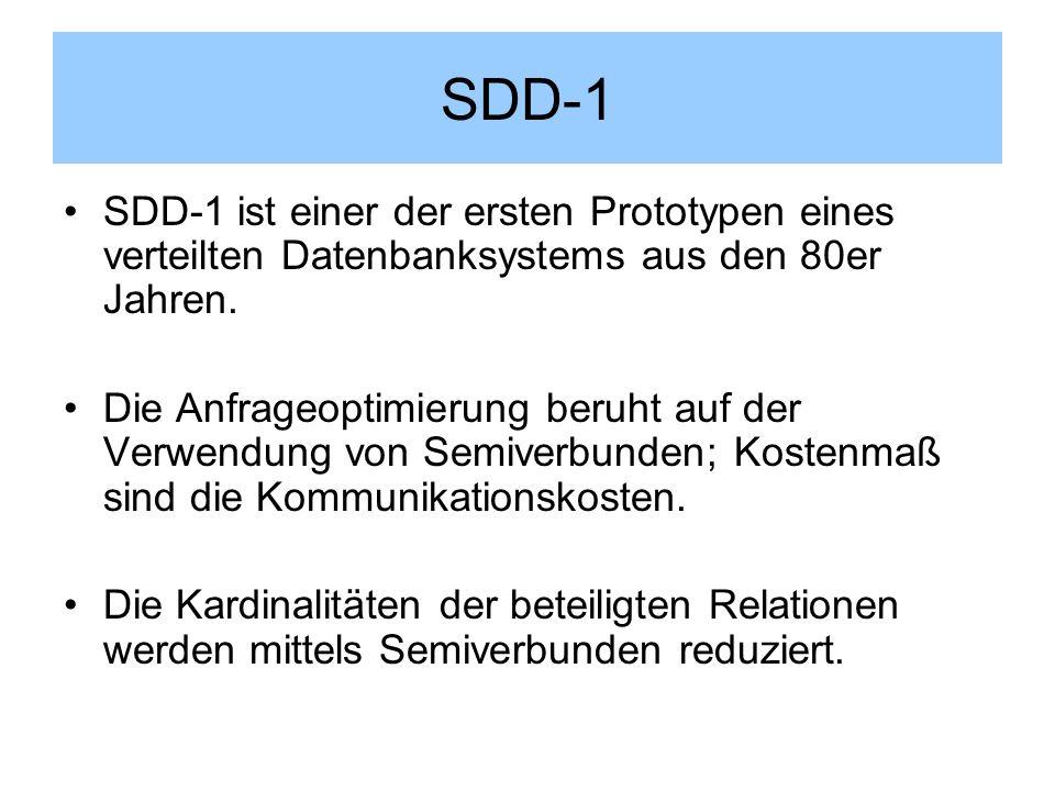 SDD-1 SDD-1 ist einer der ersten Prototypen eines verteilten Datenbanksystems aus den 80er Jahren.