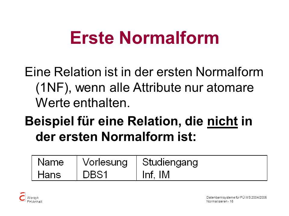 Erste NormalformEine Relation ist in der ersten Normalform (1NF), wenn alle Attribute nur atomare Werte enthalten.