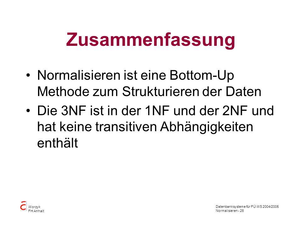 Zusammenfassung Normalisieren ist eine Bottom-Up Methode zum Strukturieren der Daten.