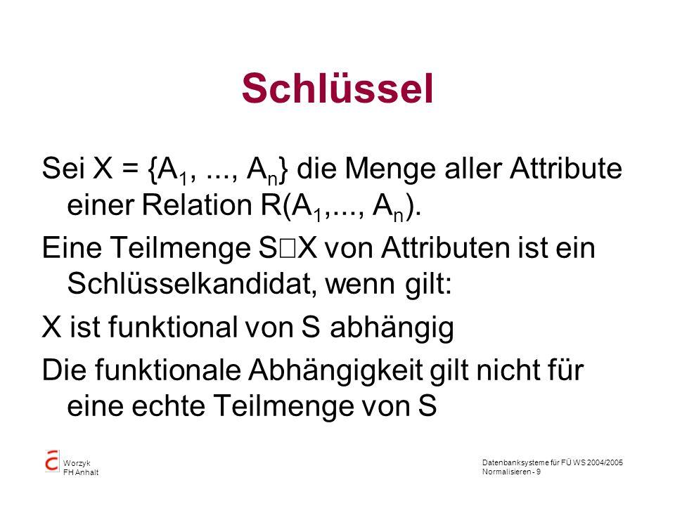 SchlüsselSei X = {A1, ..., An} die Menge aller Attribute einer Relation R(A1,..., An).