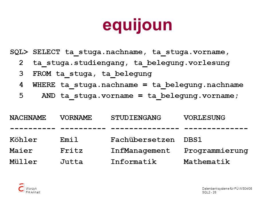 equijoun SQL> SELECT ta_stuga.nachname, ta_stuga.vorname,