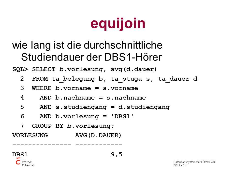 equijoin wie lang ist die durchschnittliche Studiendauer der DBS1-Hörer. SQL> SELECT b.vorlesung, avg(d.dauer)