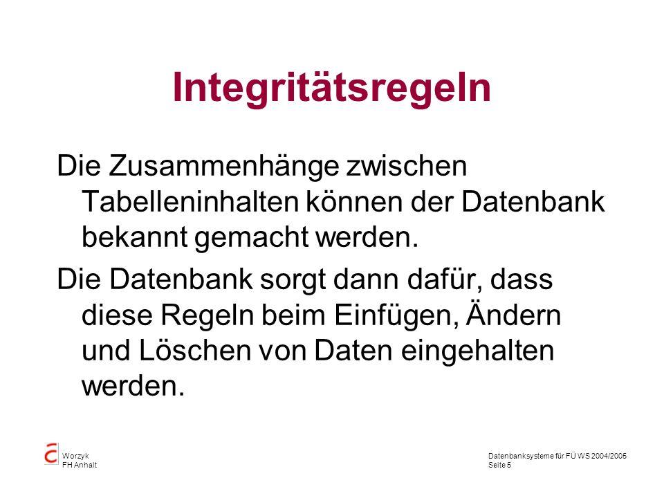 Integritätsregeln Die Zusammenhänge zwischen Tabelleninhalten können der Datenbank bekannt gemacht werden.