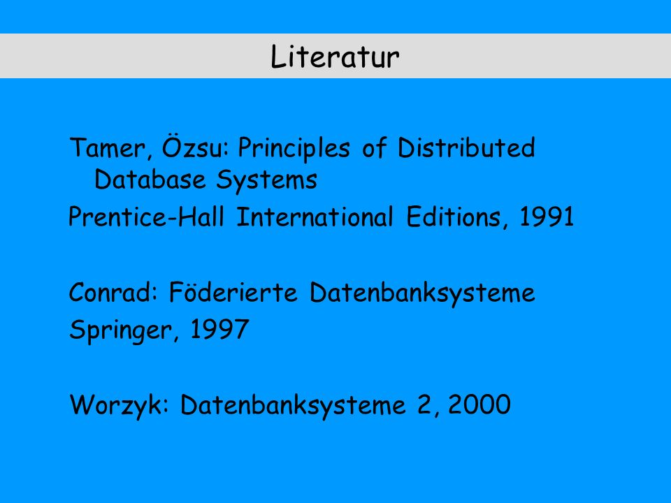 Literatur Tamer, Özsu: Principles of Distributed Database Systems