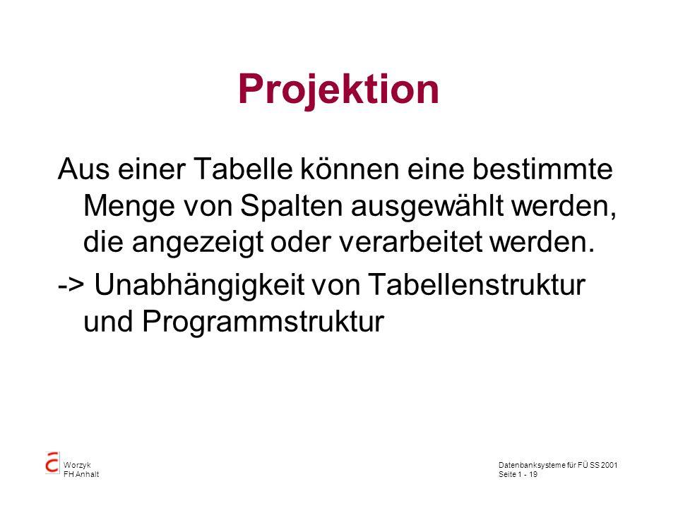 Projektion Aus einer Tabelle können eine bestimmte Menge von Spalten ausgewählt werden, die angezeigt oder verarbeitet werden.