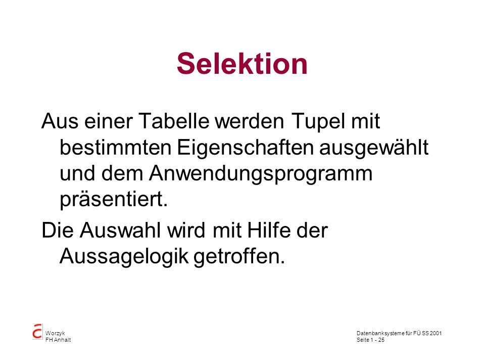 Selektion Aus einer Tabelle werden Tupel mit bestimmten Eigenschaften ausgewählt und dem Anwendungsprogramm präsentiert.