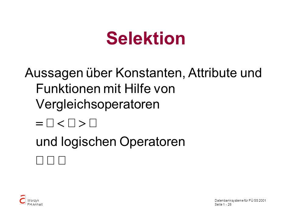 Selektion Aussagen über Konstanten, Attribute und Funktionen mit Hilfe von Vergleichsoperatoren. = ¹ < £ > ³.