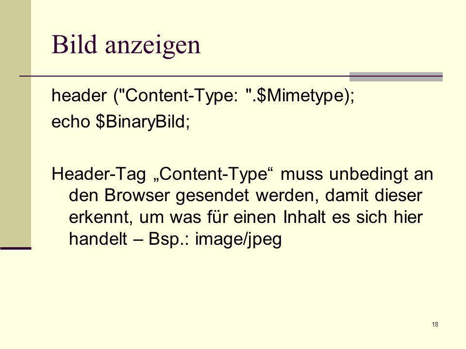 Bild anzeigen header ( Content-Type: .$Mimetype); echo $BinaryBild;