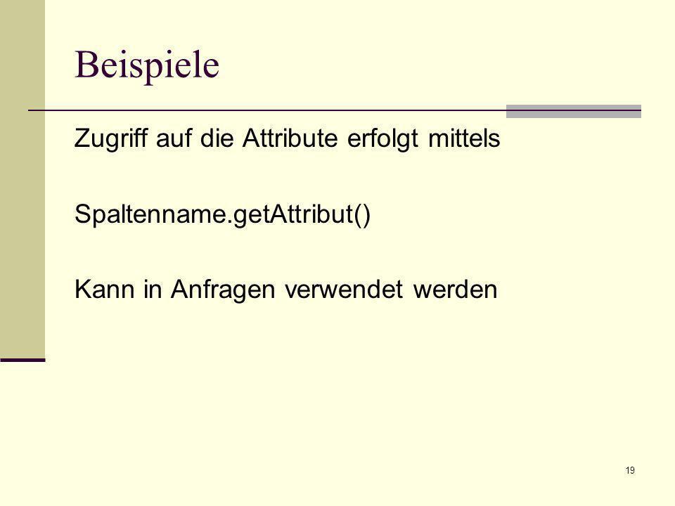 Beispiele Zugriff auf die Attribute erfolgt mittels