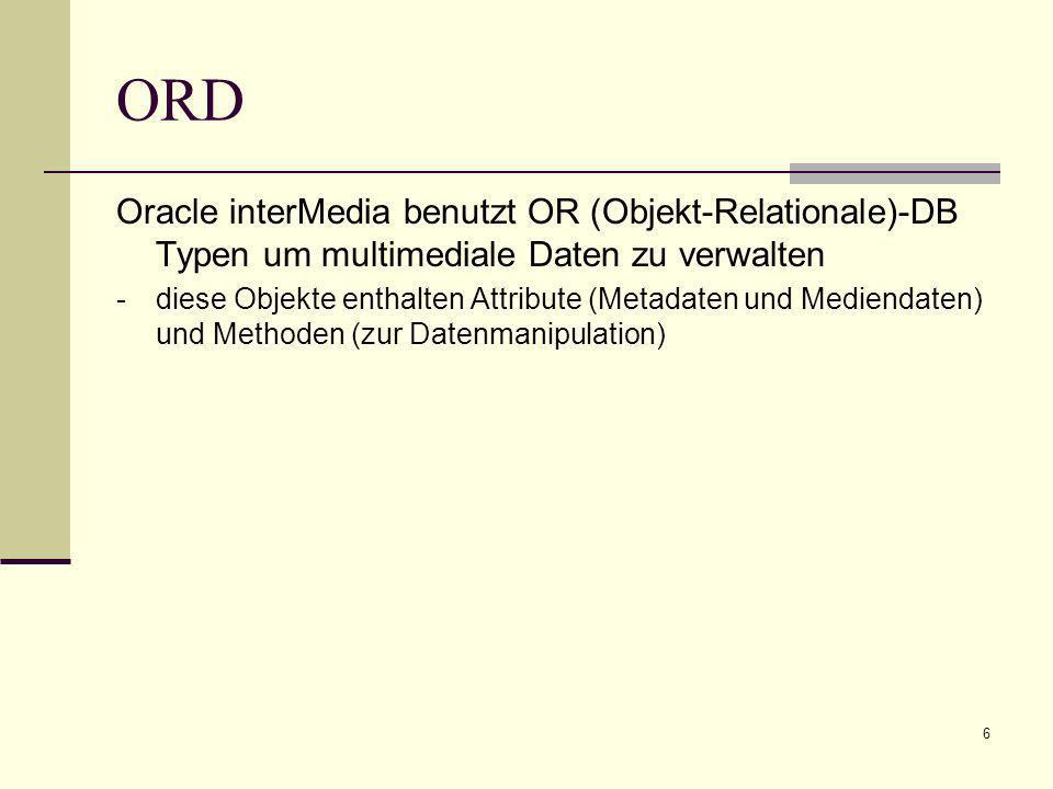 ORD Oracle interMedia benutzt OR (Objekt-Relationale)-DB Typen um multimediale Daten zu verwalten.