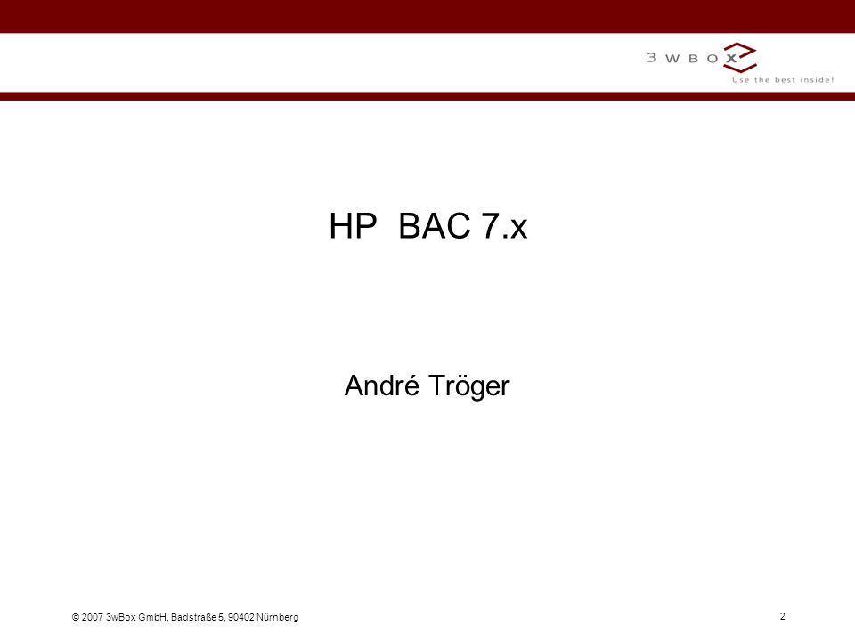 HP BAC 7.x André Tröger © 2007 3wBox GmbH, Badstraße 5, 90402 Nürnberg