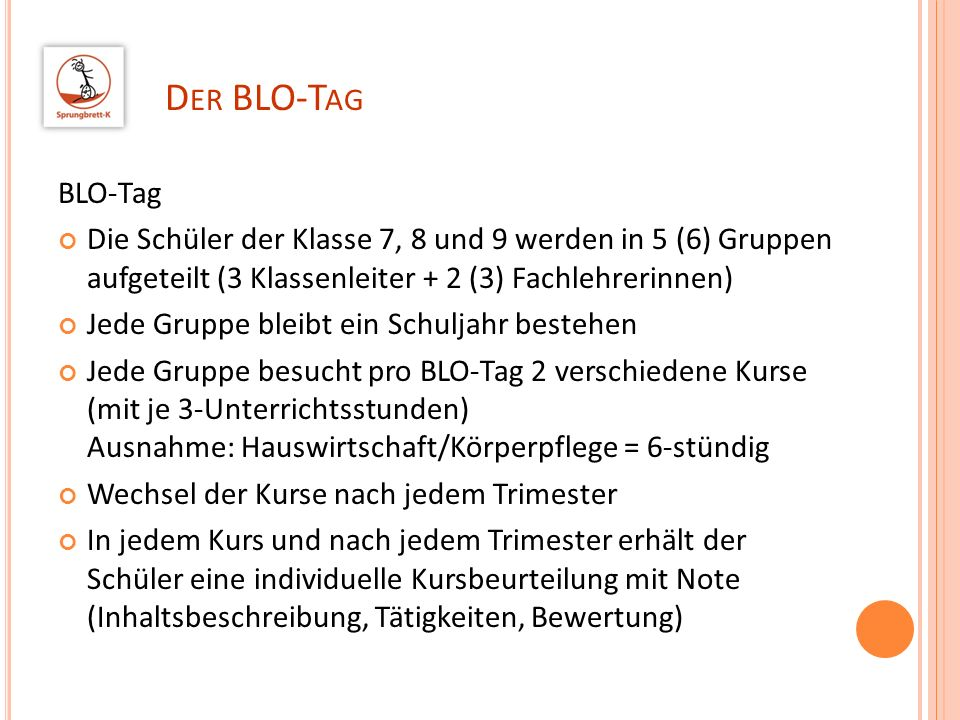 Der BLO-TagBLO-Tag. Die Schüler der Klasse 7, 8 und 9 werden in 5 (6) Gruppen aufgeteilt (3 Klassenleiter + 2 (3) Fachlehrerinnen)