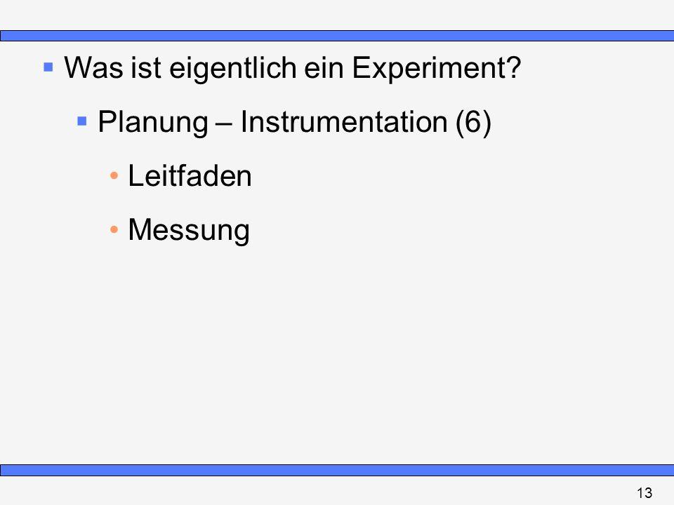 Was ist eigentlich ein Experiment Planung – Instrumentation (6)
