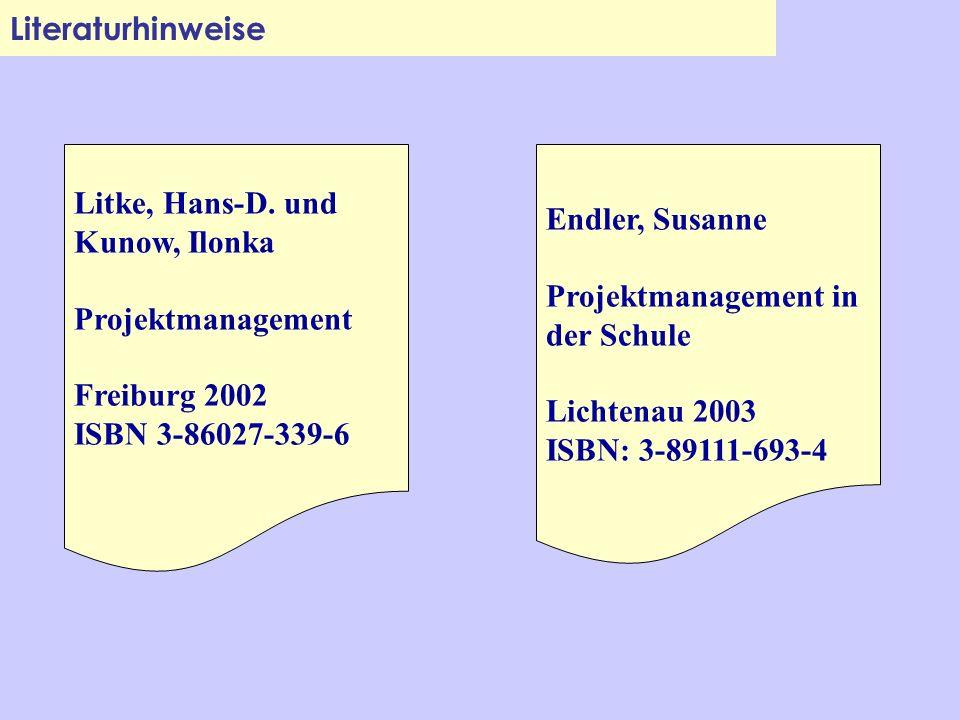 Literaturhinweise Litke, Hans-D. und. Kunow, Ilonka. Projektmanagement. Freiburg 2002. ISBN 3-86027-339-6.